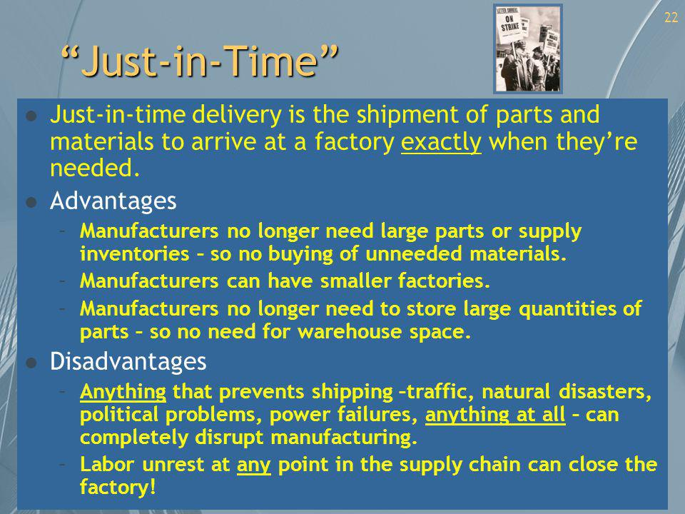 Just-in-Time Just-in-time delivery is the shipment of parts and materials to arrive at a factory exactly when they're needed.