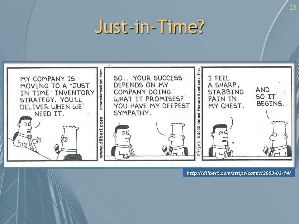 Just-in-Time http://dilbert.com/strips/comic/2003-03-14/