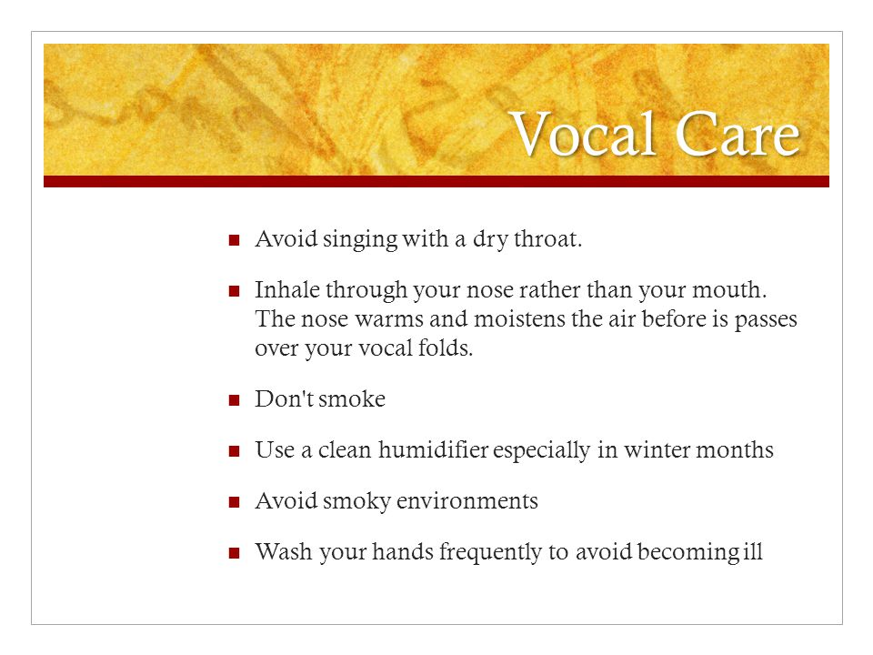Vocal Care Avoid singing with a dry throat.