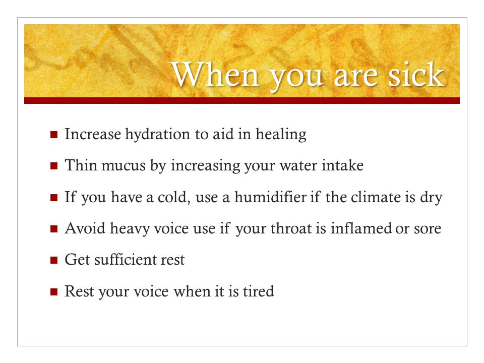 When you are sick Increase hydration to aid in healing