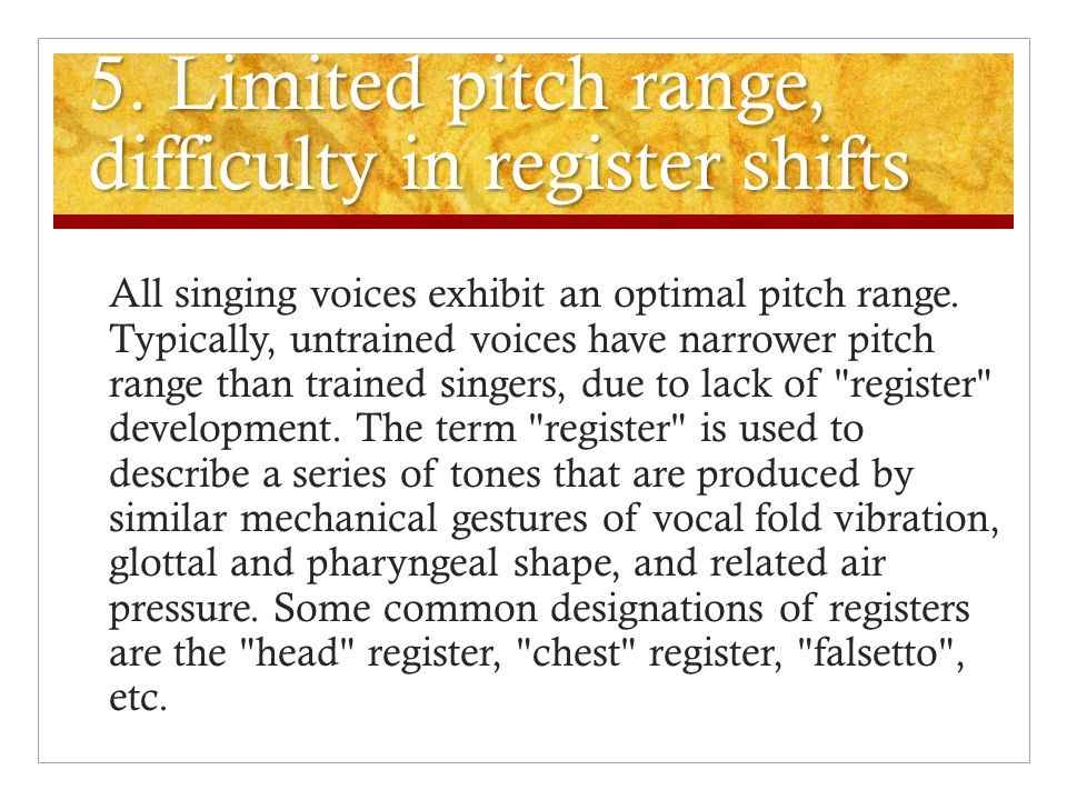 5. Limited pitch range, difficulty in register shifts