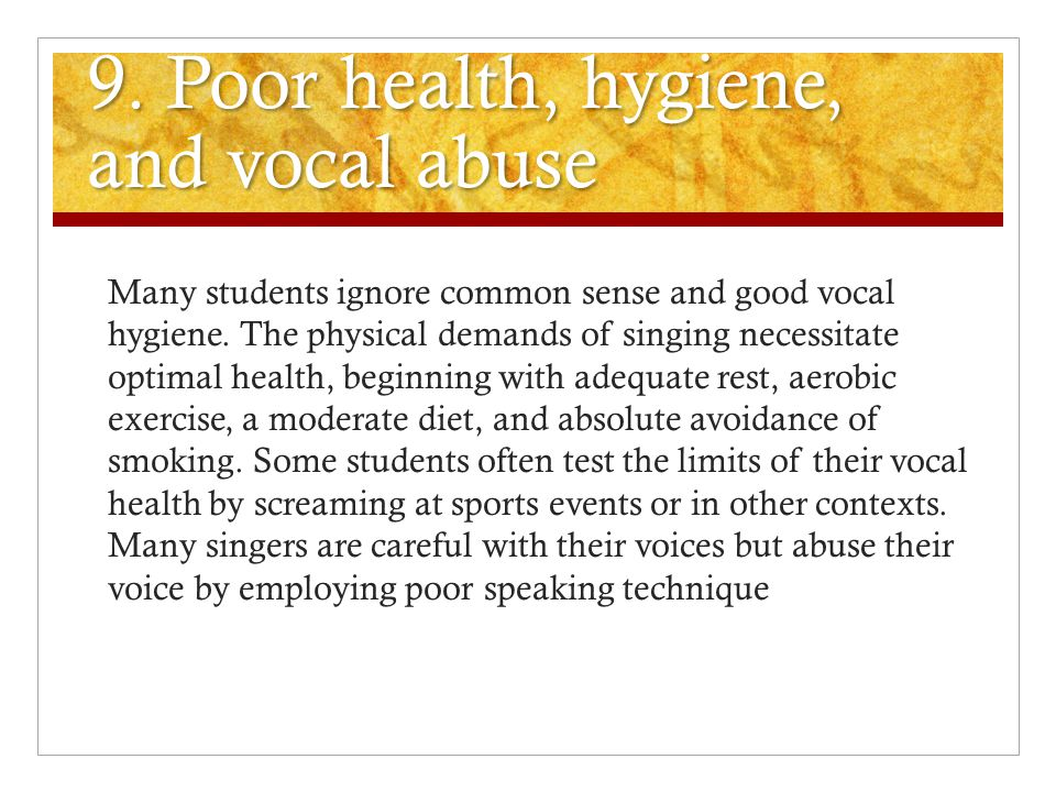 9. Poor health, hygiene, and vocal abuse