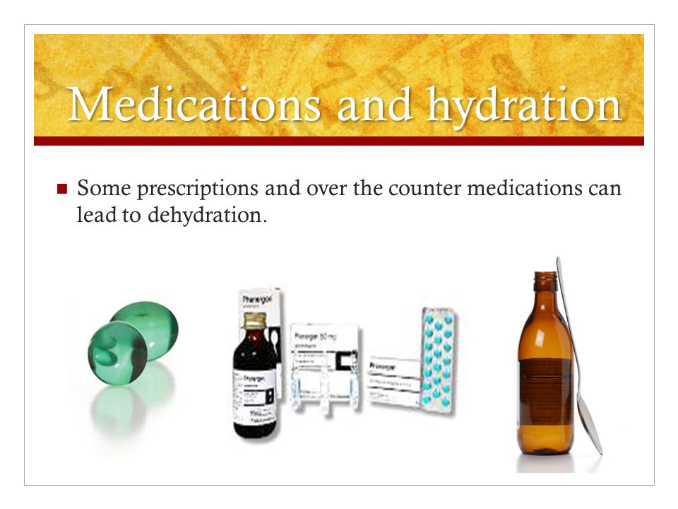 Medications and hydration