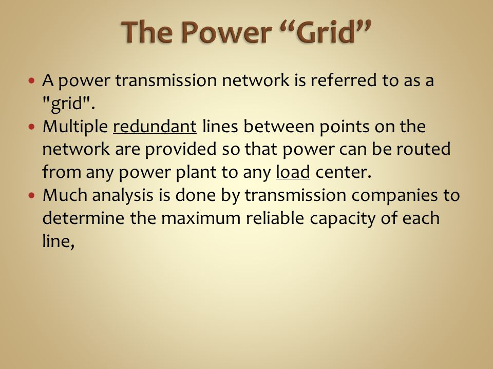 The Power Grid A power transmission network is referred to as a grid .
