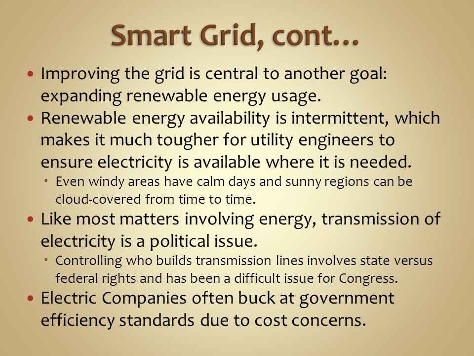 Smart Grid, cont… Improving the grid is central to another goal: expanding renewable energy usage.