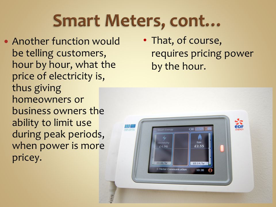 Smart Meters, cont… That, of course, requires pricing power by the hour.