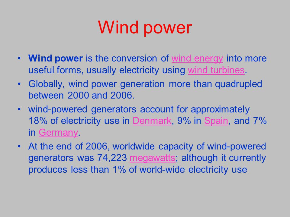 Wind power Wind power is the conversion of wind energy into more useful forms, usually electricity using wind turbines.