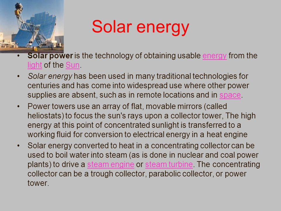 Solar energy Solar power is the technology of obtaining usable energy from the light of the Sun.