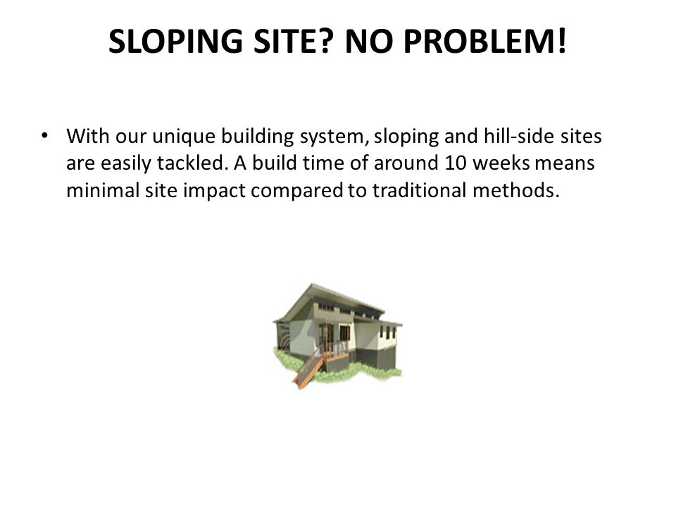 SLOPING SITE NO PROBLEM!