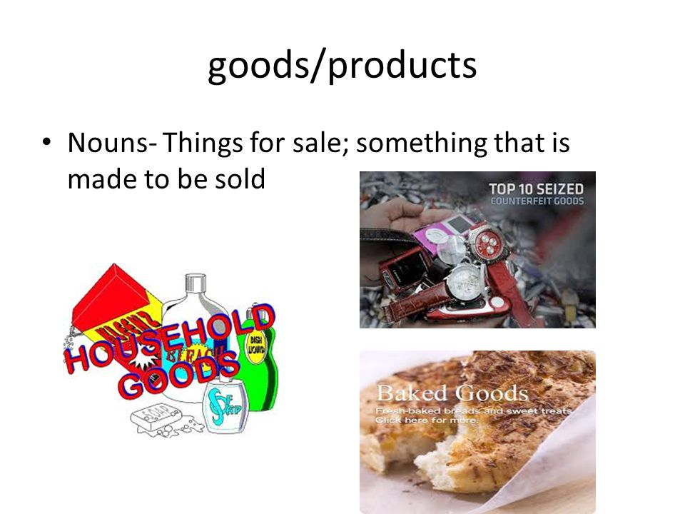 goods/products Nouns- Things for sale; something that is made to be sold