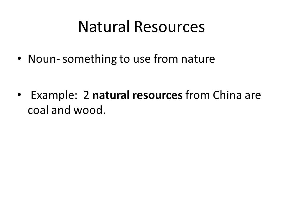 Natural Resources Noun- something to use from nature