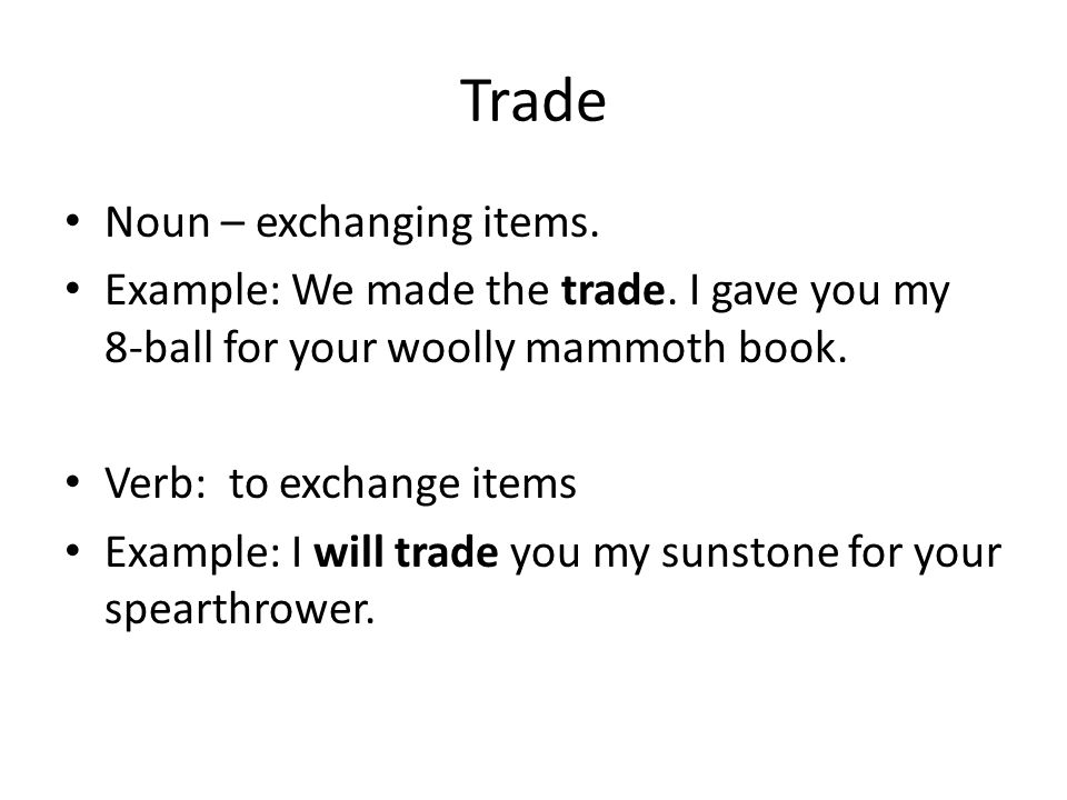 Trade Noun – exchanging items.