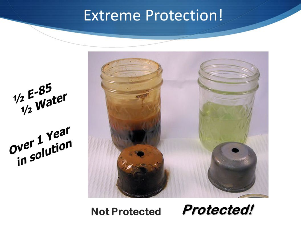 Extreme Protection! Protected! ½ E-85 ½ Water Over 1 Year in solution