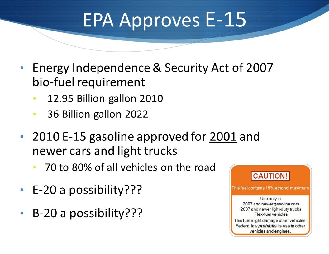EPA Approves E-15 Energy Independence & Security Act of 2007 bio-fuel requirement. 12.95 Billion gallon 2010.