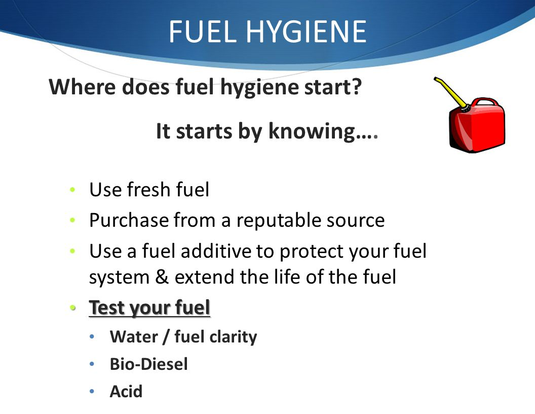 FUEL HYGIENE Where does fuel hygiene start It starts by knowing….