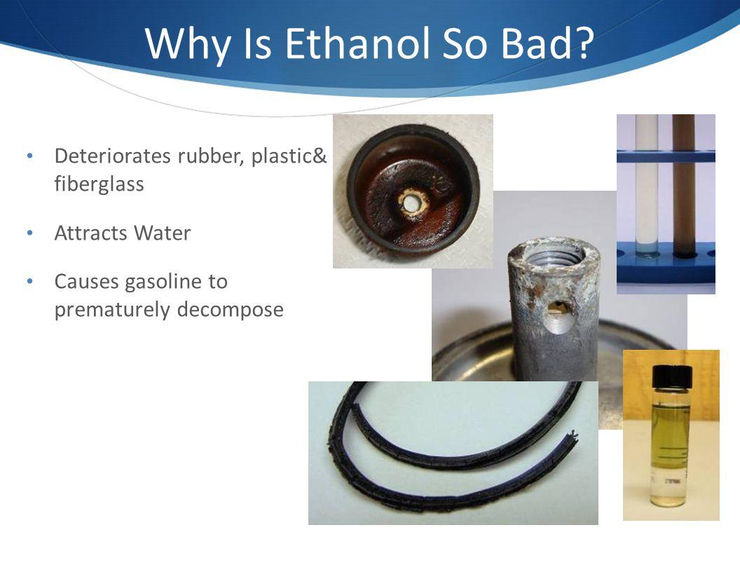 Why Is Ethanol So Bad Deteriorates rubber, plastic& fiberglass
