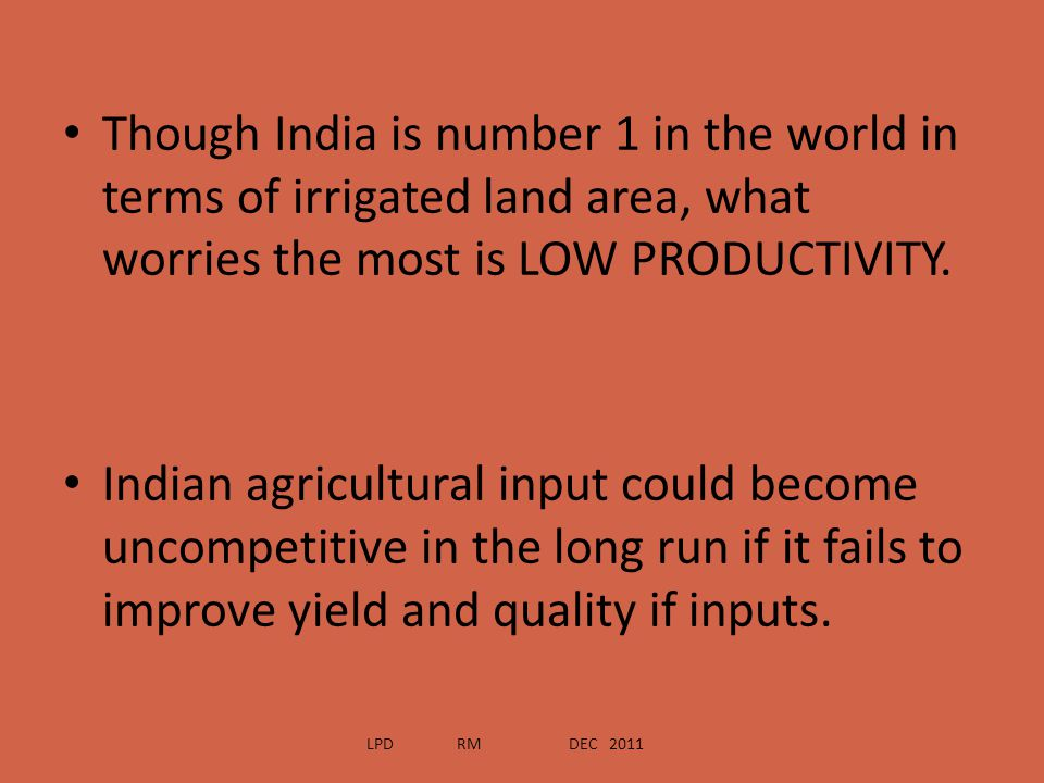 Though India is number 1 in the world in terms of irrigated land area, what worries the most is LOW PRODUCTIVITY.