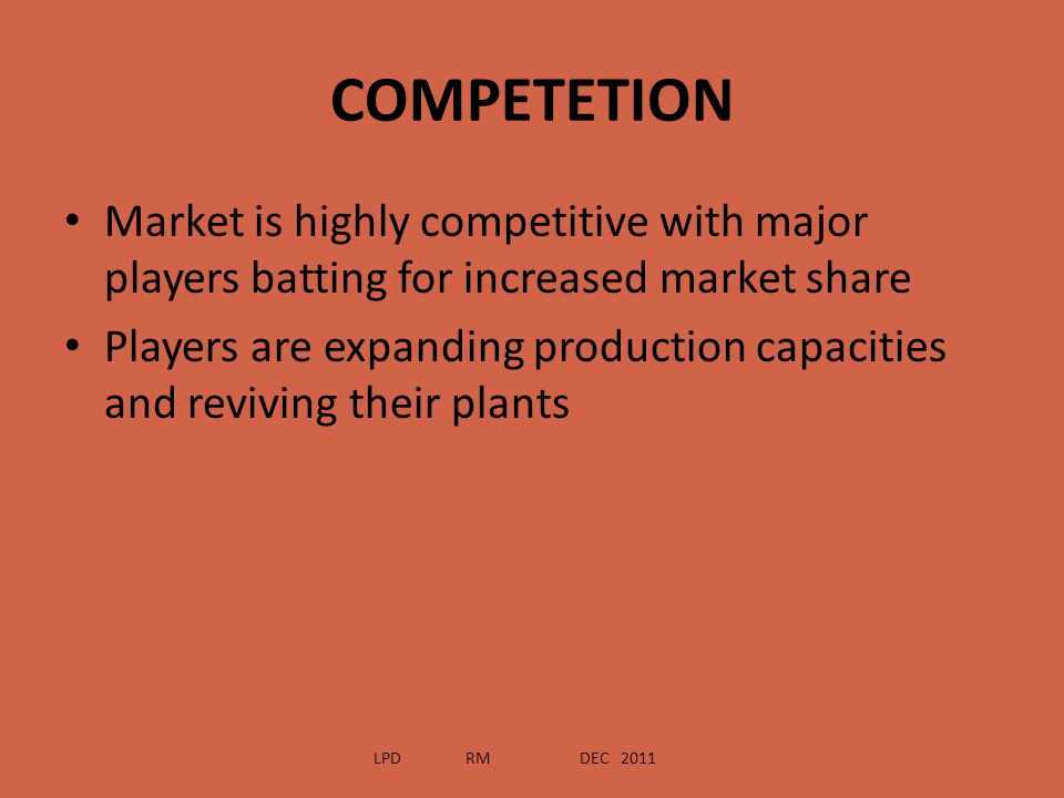 COMPETETION Market is highly competitive with major players batting for increased market share.
