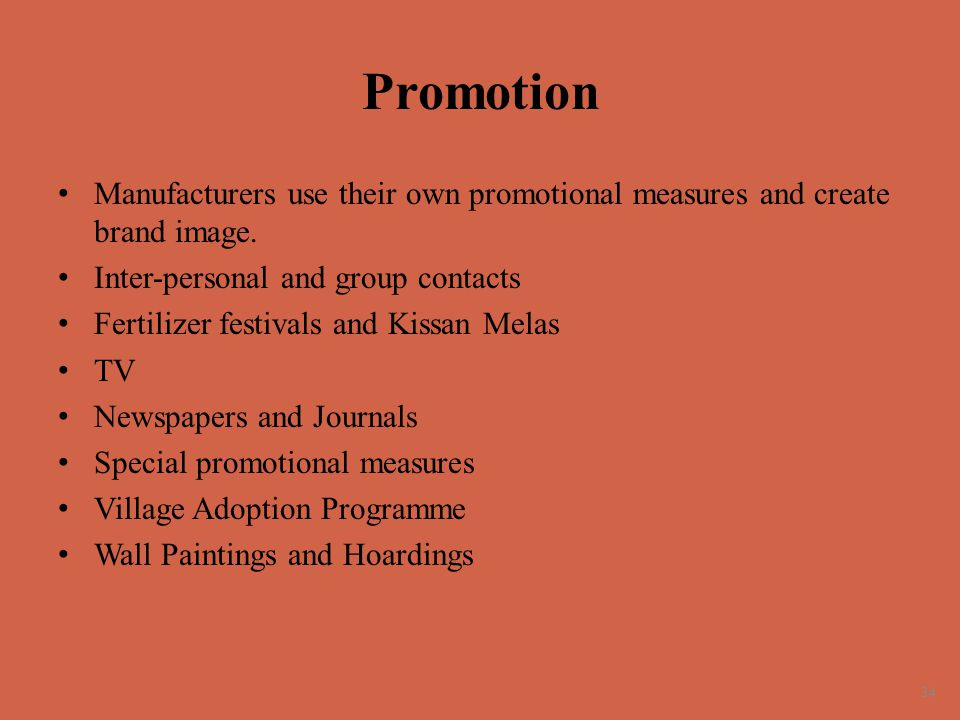 Promotion Manufacturers use their own promotional measures and create brand image. Inter-personal and group contacts.