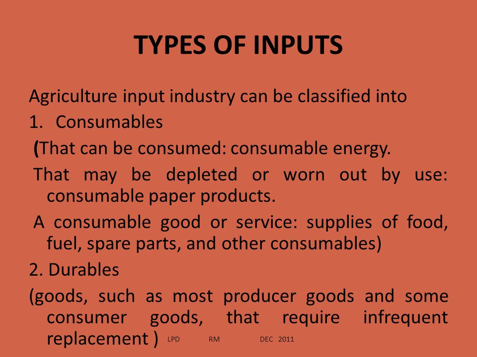 TYPES OF INPUTS Agriculture input industry can be classified into