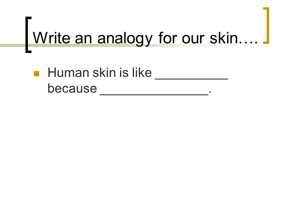 Write an analogy for our skin….