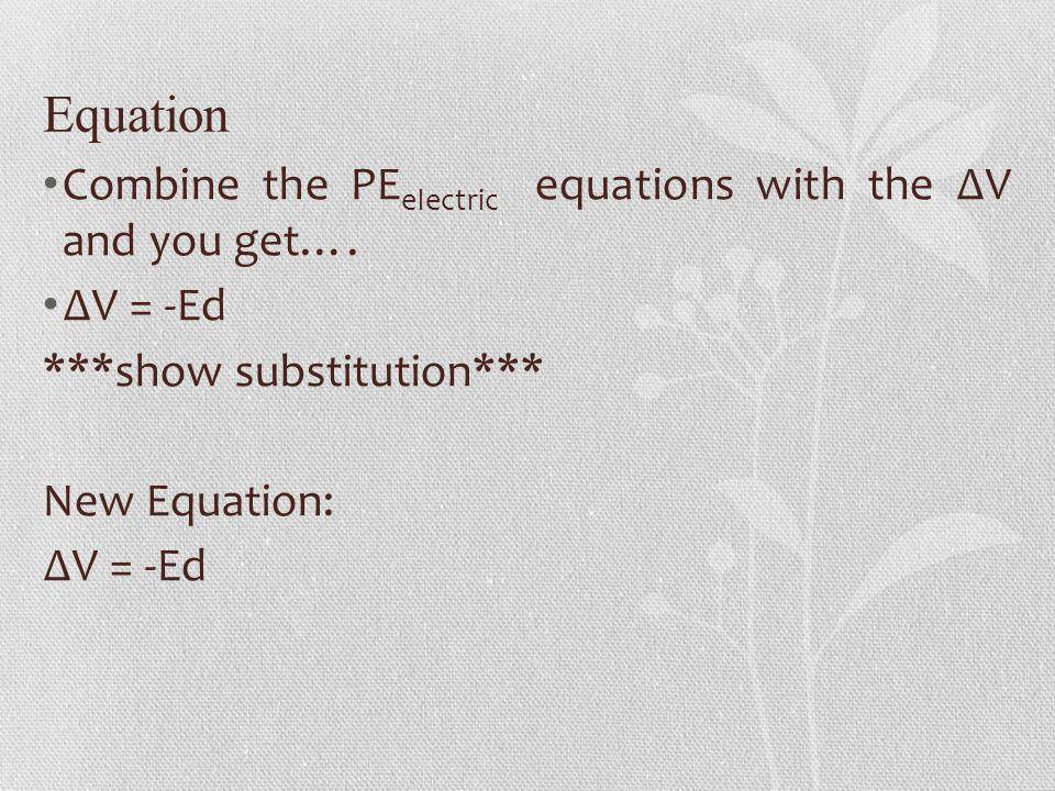 Equation Combine the PEelectric equations with the ∆V and you get….