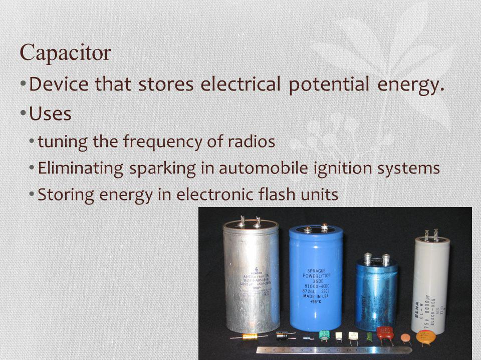 Capacitor Device that stores electrical potential energy. Uses
