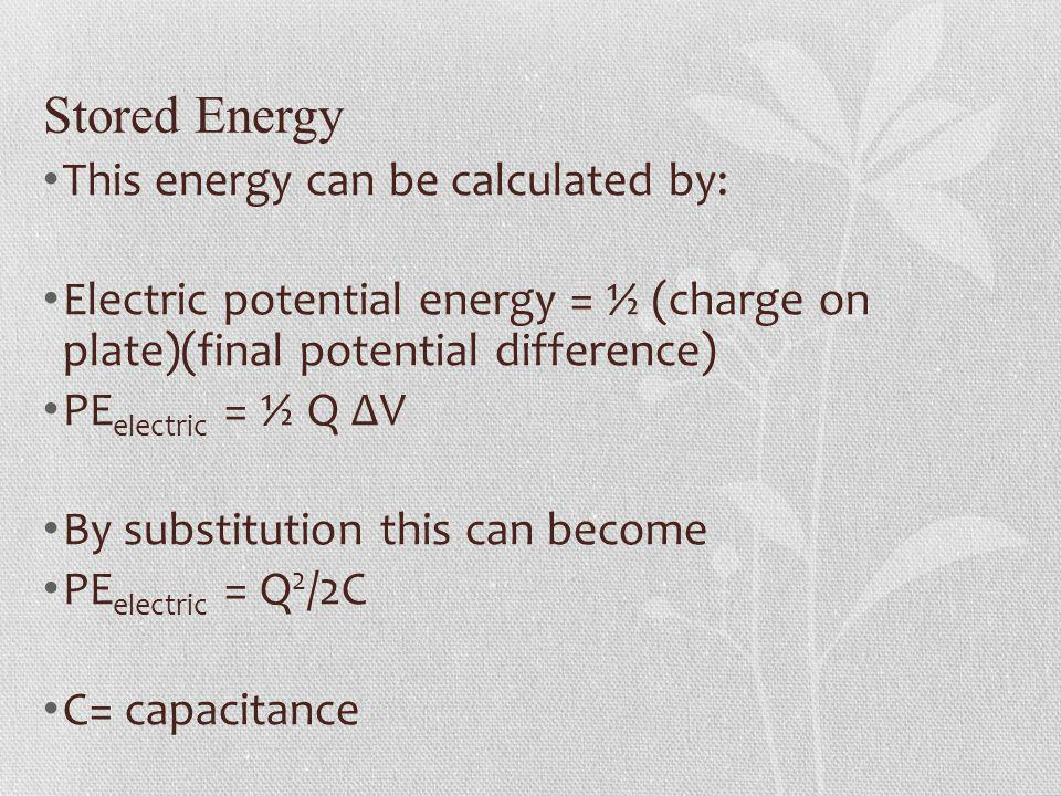 Stored Energy This energy can be calculated by: