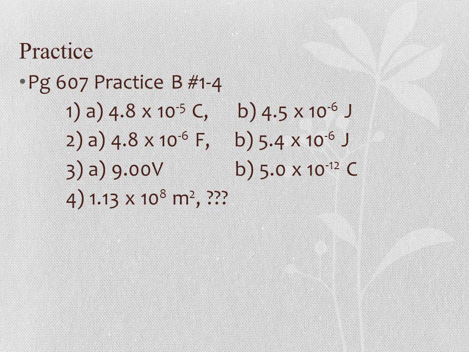 Practice Pg 607 Practice B #1-4 1) a) 4.8 x 10-5 C, b) 4.5 x 10-6 J