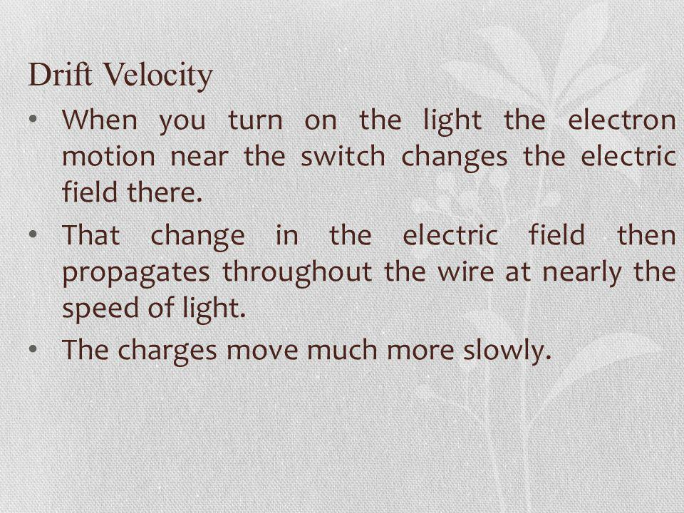 Drift Velocity When you turn on the light the electron motion near the switch changes the electric field there.