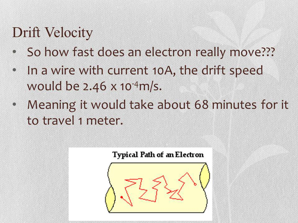 Drift Velocity So how fast does an electron really move