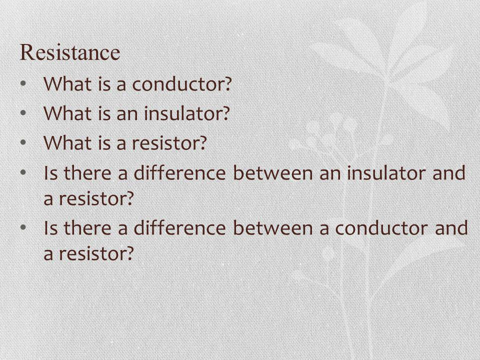 Resistance What is a conductor What is an insulator
