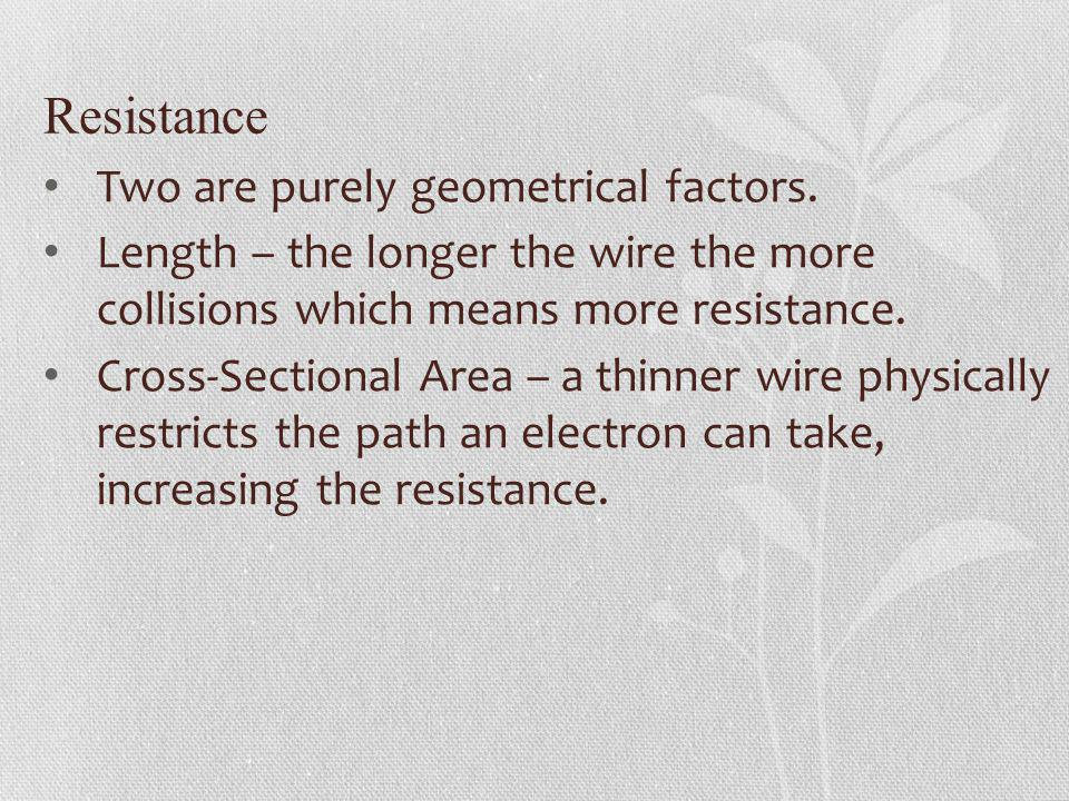 Resistance Two are purely geometrical factors.