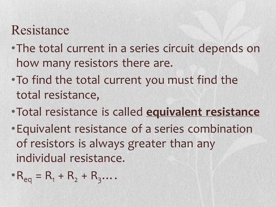 Resistance The total current in a series circuit depends on how many resistors there are.