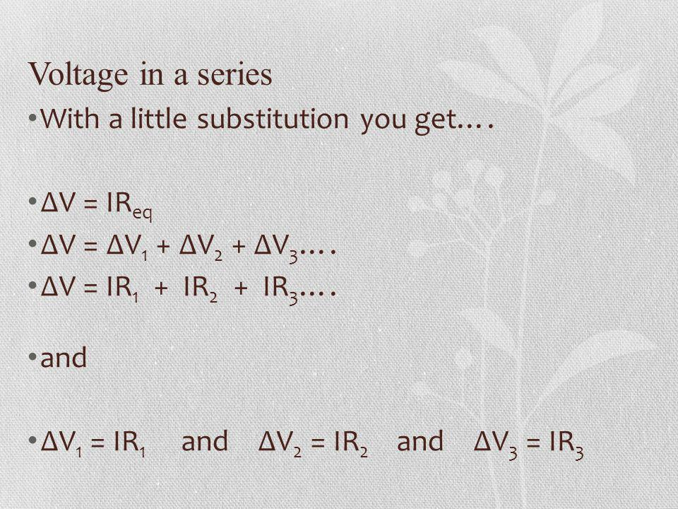 Voltage in a series With a little substitution you get…. ∆V = IReq