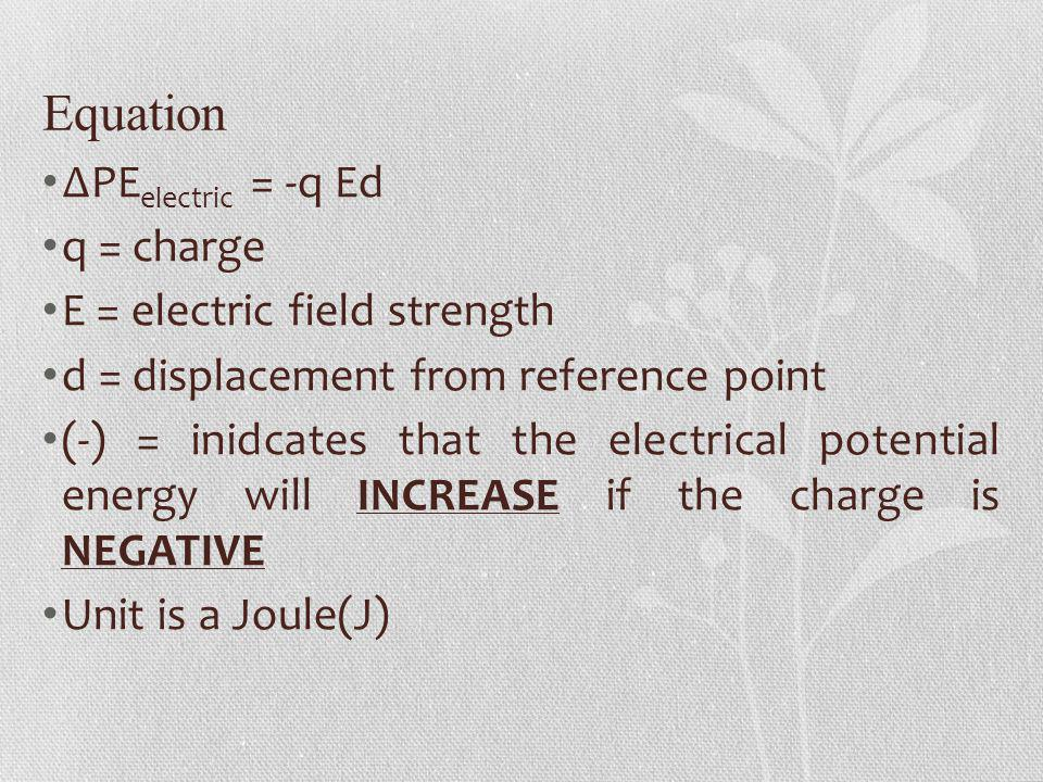 Equation ∆PEelectric = -q Ed q = charge E = electric field strength