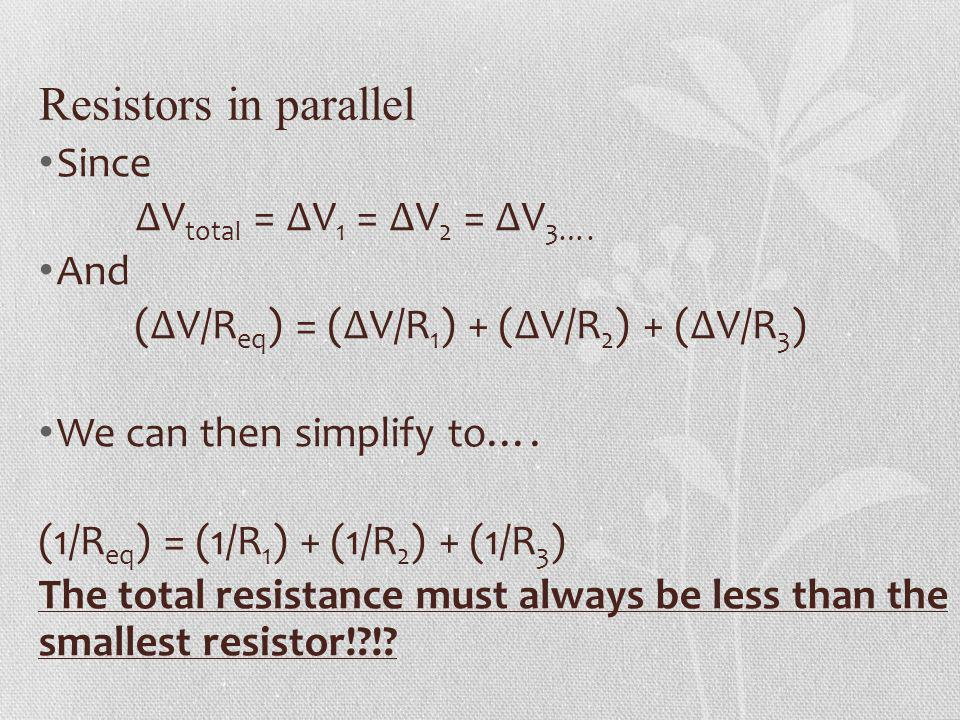 Resistors in parallel Since ∆Vtotal = ∆V1 = ∆V2 = ∆V3…. And