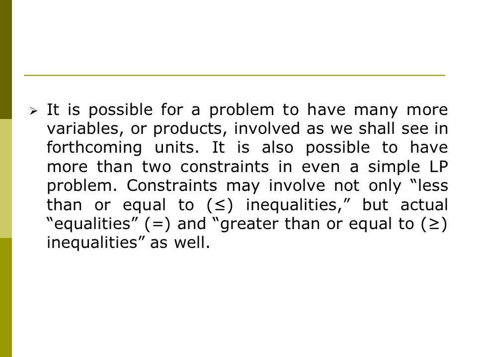It is possible for a problem to have many more variables, or products, involved as we shall see in forthcoming units.