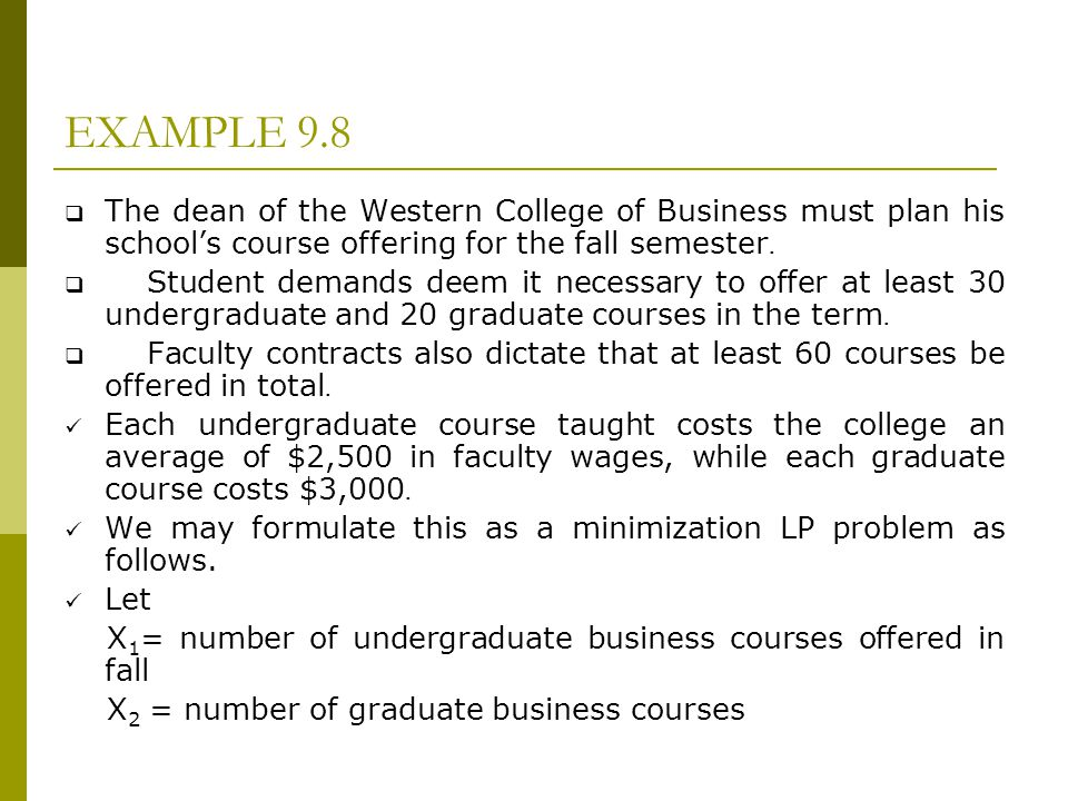EXAMPLE 9.8 The dean of the Western College of Business must plan his school's course offering for the fall semester.