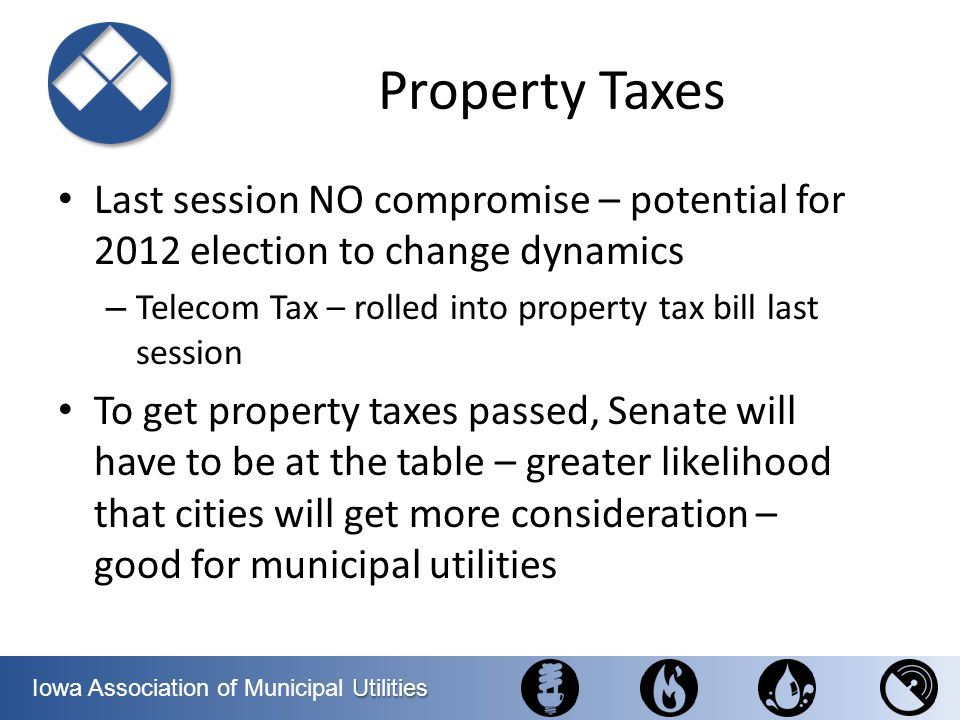 Property Taxes Last session NO compromise – potential for 2012 election to change dynamics. Telecom Tax – rolled into property tax bill last session.