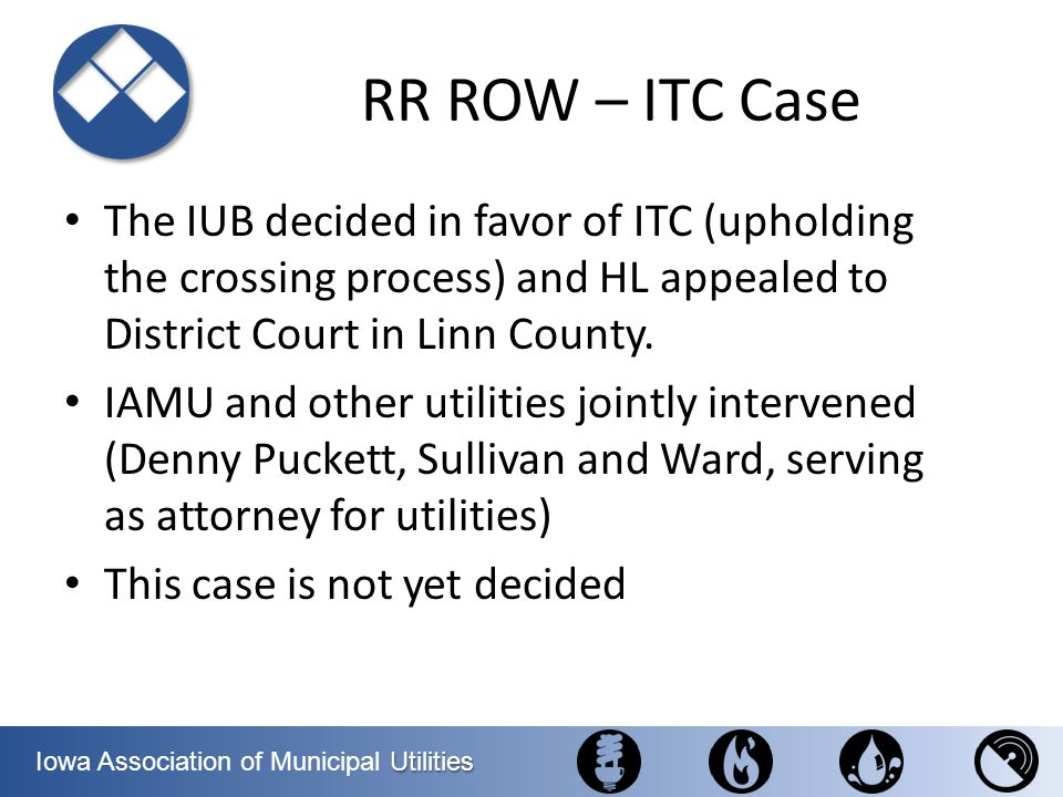 RR ROW – ITC Case The IUB decided in favor of ITC (upholding the crossing process) and HL appealed to District Court in Linn County.