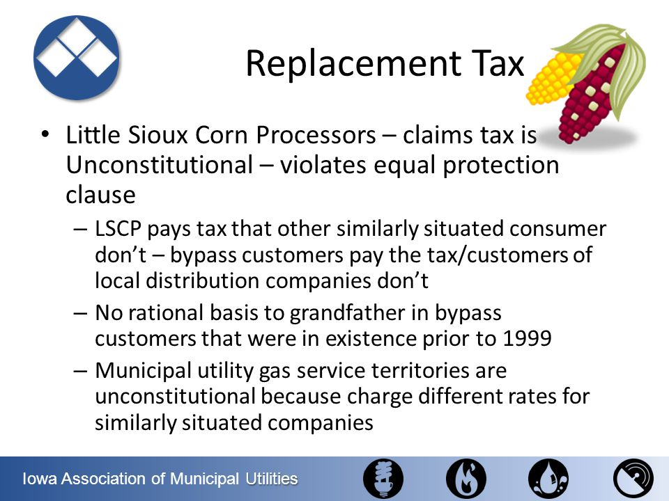 Replacement Tax Little Sioux Corn Processors – claims tax is Unconstitutional – violates equal protection clause.