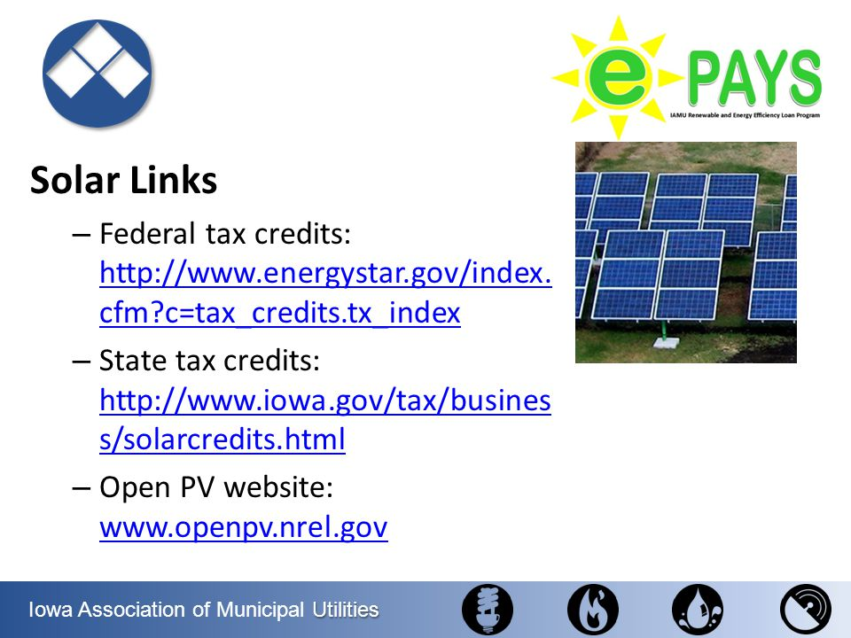 Solar Links Federal tax credits: http://www.energystar.gov/index.cfm c=tax_credits.tx_index.