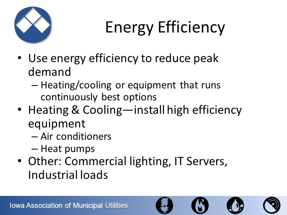 Energy Efficiency Use energy efficiency to reduce peak demand