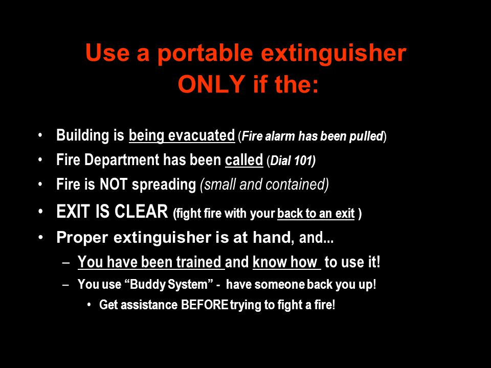 Use a portable extinguisher ONLY if the: