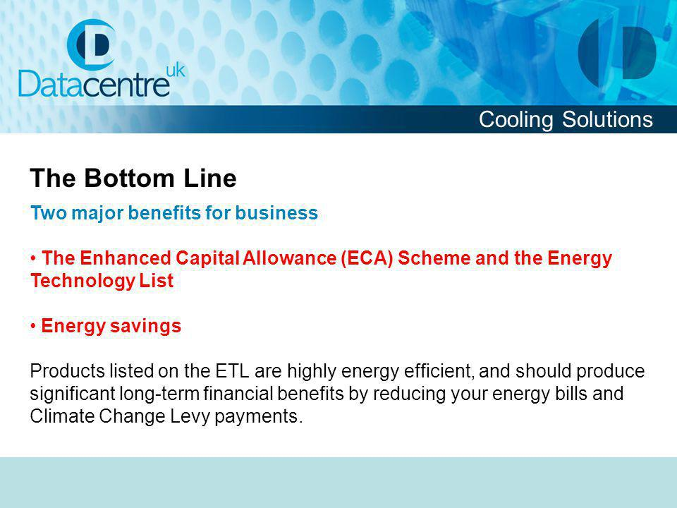 The Bottom Line Cooling Solutions Two major benefits for business