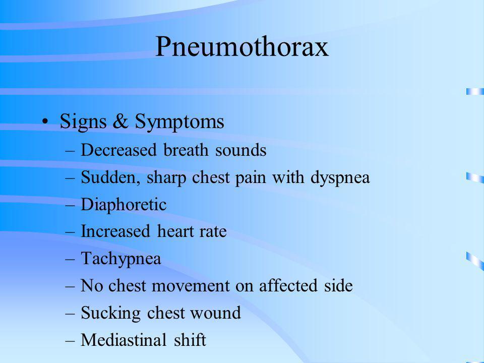 Pneumothorax Signs & Symptoms Decreased breath sounds