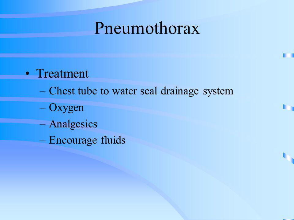 Pneumothorax Treatment Chest tube to water seal drainage system Oxygen