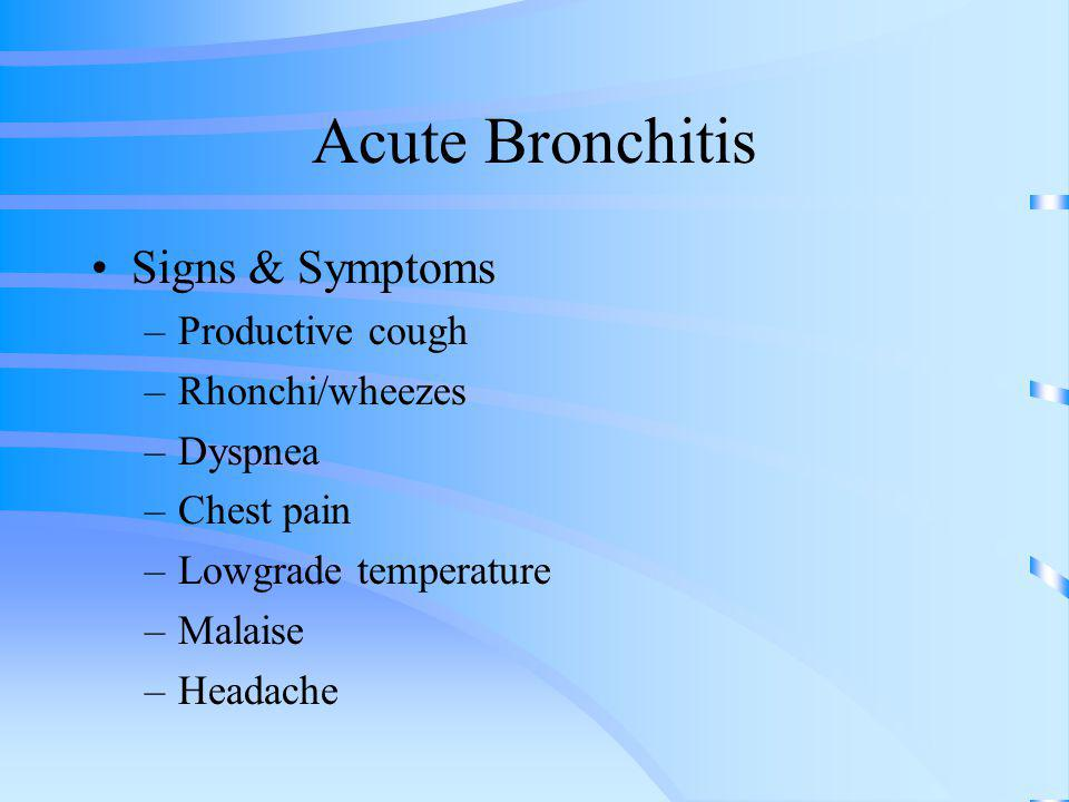 Acute Bronchitis Signs & Symptoms Productive cough Rhonchi/wheezes
