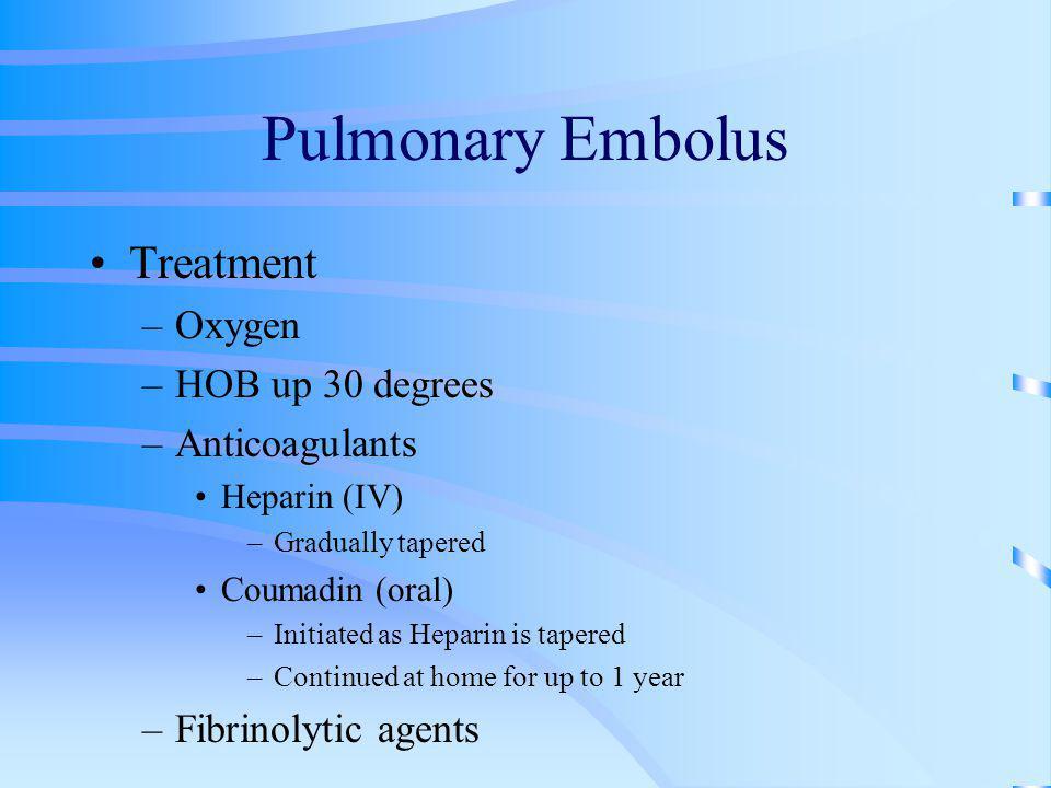 Pulmonary Embolus Treatment Oxygen HOB up 30 degrees Anticoagulants